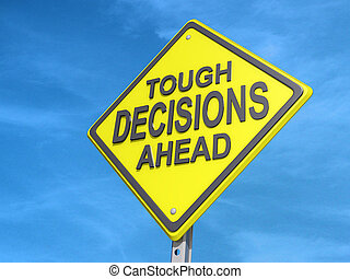 """A yield road sign with """"Tough Decisions Ahead"""" with a blue sky background."""