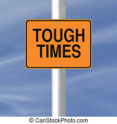 Tough Times Ahead - A modified road sign warning of tough...