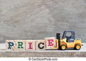 Toy forklift hold letter block E to complete word price on wood background