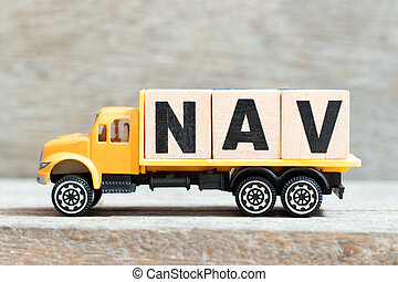 Toy truck hold alphabet letter block in word NAV (Abbreviation of Net asset value) on wood background
