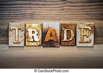 "Trade Concept Letterpress Theme - The word ""TRADE"" written..."