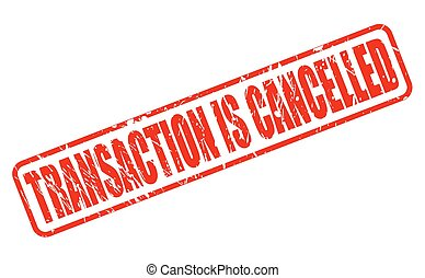 TRANSACTION IS CANCELLED red stamp text