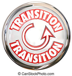 Transition word on a white button or icon to illustrate change or a process cycle for evolving or refreshing