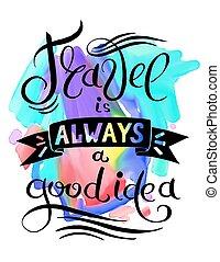 travel alweys a good idea