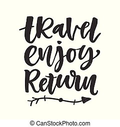 Travel, enjoy, return. Hand drawn inspirational lettering