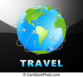 Travel Globe Indicates Tours And Trips 3d Illustration -...