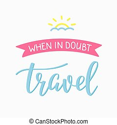 Travel life style inspiration quotes lettering. Motivational...