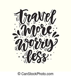 Travel more, worry less. Hand drawn inspirational lettering