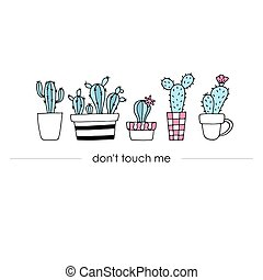 Trendy banner, poster with cute hand drawn cactus . Don't touch me. Vector universal background.