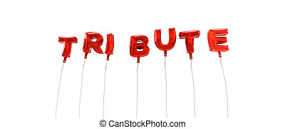 TRIBUTE - word made from red foil balloons - 3D rendered. ...