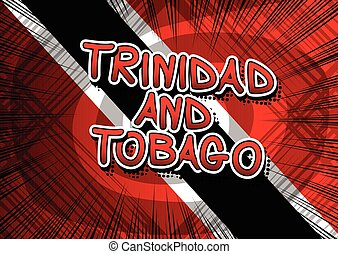 Trinidad and Tobago - Comic book style text on comic book abstract background.