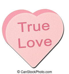 True Love - Illustration of a Candy Heart with the message...