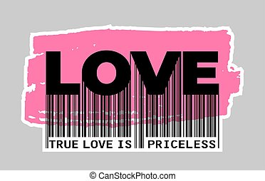 True Love is Priceless - Slogan Barcode. Text for Fashion, Card and Poster Prints. Graphic Illustration.