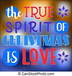 True spirit of Christmas is love Christmas quote