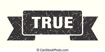 True - true grunge ribbon. true sign. true banner