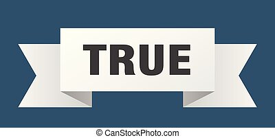True - true ribbon. true isolated sign. true banner