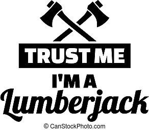 Trust me I am a Lumberjack