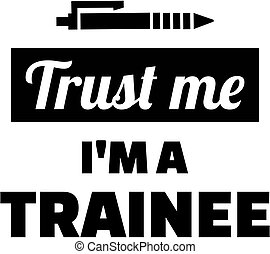 Trust me i am a trainee - Trust me I am a trainee with pen