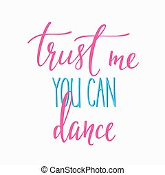 Trust me you can dance quote typography