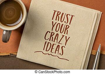 trust your crazy ideas - creativity concept