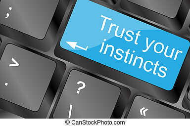 Trust your instincts. Computer keyboard keys with quote button. Inspirational motivational quote. Simple trendy design