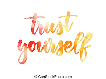 "Handwritten modern watercolor painted calligraphy text ""Trust yourself"". Motivational and inspirational quote lettering concept."