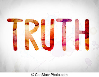 "Truth Concept Watercolor Word Art - The word ""Truth"" written..."