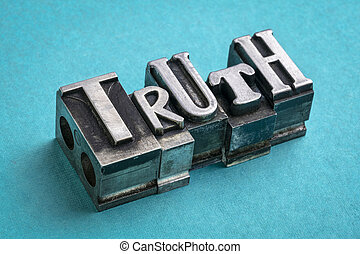 truth word abstract in gritty vintage letterpress metal types