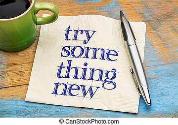 Try something new - text on napkin - Try something new ...