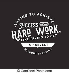 Trying to achieve success without hard work