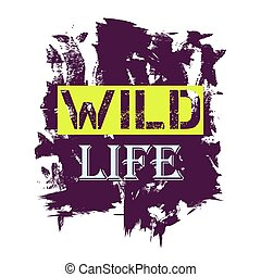 Tshirt design Wild Life quote. Word on a grunge dark background isolated on white