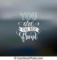 tu, é, a, melhor amigo, mão escrita, lettering, positivo, citação