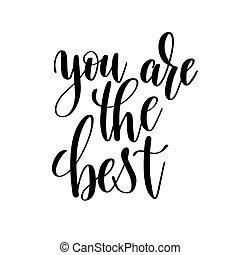 tu, é, a, melhor, preto branco, manuscrito, lettering, inscripti