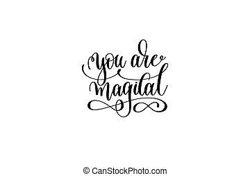 tu, é, mágico, -, preto branco, manuscrito, lettering