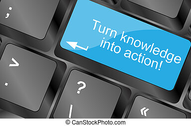 Turn knowledge into action. Computer keyboard keys with quote button. Inspirational motivational quote. Simple trendy design
