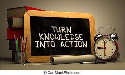 Turn Knowledge into Action Handwritten on Chalkboard. - Turn...
