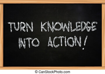 Turn Knowledge into Action - The words Turn Knowledge into...