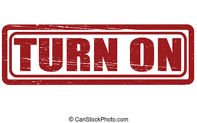Turn on - Rubber stamp with text turn on inside, vector...