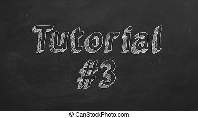 """Hand drawing and animated text """"Tutorial #3"""" on blackboard. Part 3 of 10. Stop motion animation."""