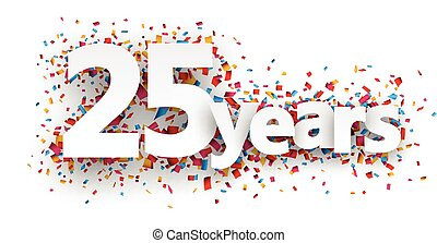 Twenty five years paper confetti sign. - Twenty five years...