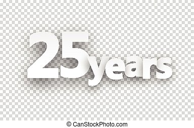 Twenty five years paper sign. - Twenty five years paper sign...