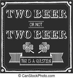 two beer or not two beer - hand drawn imitation of chalk...
