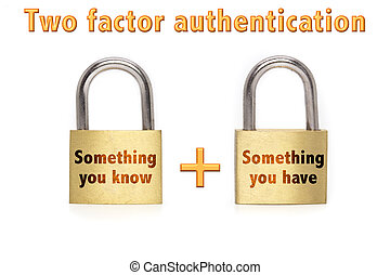 Two factor authentication concept with two padlocks isolated on white and the phrase something you know and have