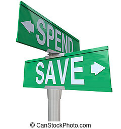 Two green street signs with the words Save and Spend with arrows pointing to fiscal responsibility and the importance of saving your money in building future wealth and financial stability