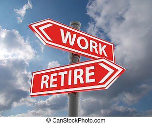 two road signs - work or retire choice