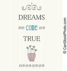 Typographic Background with Motivational Quotes, Dreams come...