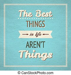 The Best Things In Life Aren't Things typographic background