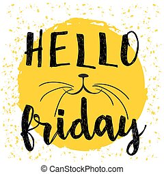 "Typographic design poster in black, white and yellow. ""Hello Friday"" lettering and modern calligraphy quote. meow cat"