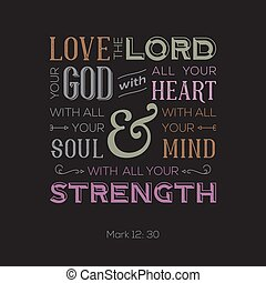 typography of bible quote for print or use as poster, love the lord your god with all your heart from Mark