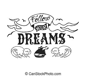 Typography poster with lettering. The inscription quote Follow your dreams. Hand drawn illustration of isolated black ship and waves silhouette on a white background.